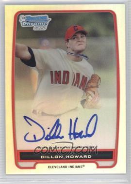 2012 Bowman Draft Picks & Prospects Chrome Prospects Certified Autographs Refractor #BCP91 - Dillon Howard /500