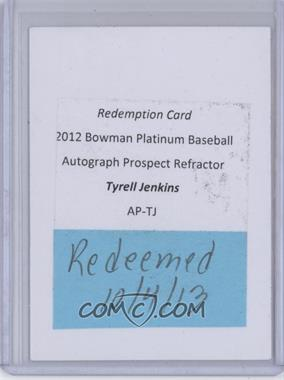 2012 Bowman Platinum Autographed Prospects #AP-TJ - Tyrell Jenkins [REDEMPTION Being Redeemed]