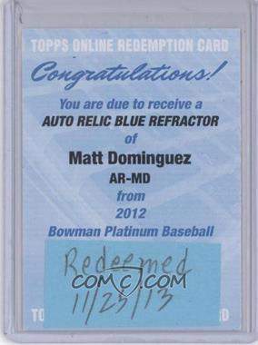 2012 Bowman Platinum Autographed Relic Blue Refractor #AR-MD - Matt Dominguez /199 [REDEMPTIONBeingRedeemed]