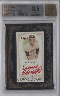 2012 Topps Allen & Ginter's Framed Mini Autographs Red Ink [Autographed] #AGA-FR - Frank Robinson /10 [BGS 8.5]