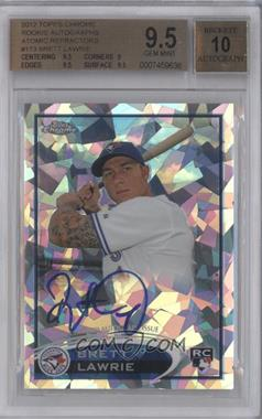 2012 Topps Chrome Rookie Autographs Crystal Atomic Refractor [Autographed] #173 - Brett Lawrie /10 [BGS 9.5]