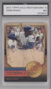 2012 Topps Golden Greats #GG-81 - Ernie Banks [ENCASED]
