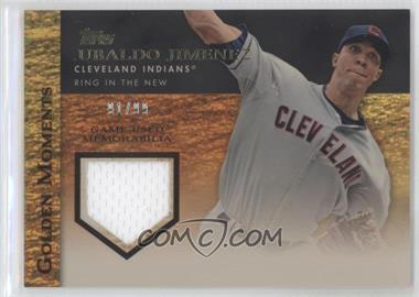 2012 Topps Golden Moments Game-Used Memorabilia Gold #GMR-UJ - Ubaldo Jimenez /99