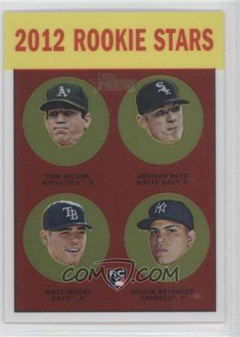 2012 Topps Heritage Chrome #HP99 - Tom Milone, Addison Reed, Matt Moore, Dellin Betances /1963