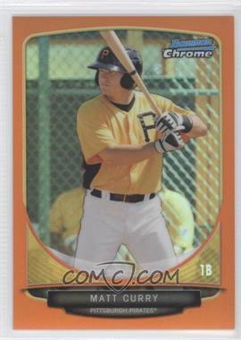 2013 Bowman Chrome Prospects Orange Refractor #BCP163 - Matt Curry /25