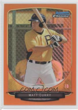 2013 Bowman Chrome Prospects Orange Refractor #BCP163 - Matt Curry /25
