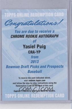2013 Bowman Draft Picks & Prospects Chrome Rookie Certified Autographs [Autographed] #CRA-YP - Yasiel Puig [REDEMPTION Being Redeemed]