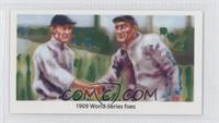 1909 World Series foes (Ty Cobb, Honus Wagner)