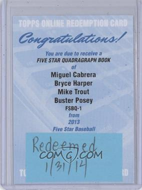 2013 Topps Five Star 5 Star Quadragraph Book #FSBQ-1 - Bryce Harper, Miguel Cabrera, Mike Trout, Buster Posey /10 [REDEMPTION Being Redeemed]