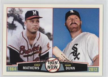 2013 Topps Heritage - Then and Now #TN-MD - Adam Dunn, Eddie Mathews