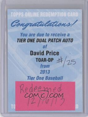 2013 Topps Tier One - Autographed Relics - Dual #TOADR-DP - David Price /25 [REDEMPTION Being Redeemed]