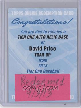 2013 Topps Tier One Autographed Relics [Autographed] #TOAR-DP - David Price /99 [REDEMPTION Being Redeemed]