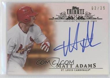 2013 Topps Tribute - Certified Autograph Issue - Orange [Autographed] #TA-MA - Matt Adams /25