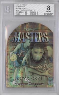 1997-98 Topps Finest - [Base] - Embossed Refractor #316 - Tracy McGrady /74 [BGS8]