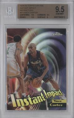 1998-99 Topps Chrome Instant Impact Refractor #I8 - Vince Carter [BGS 9.5]