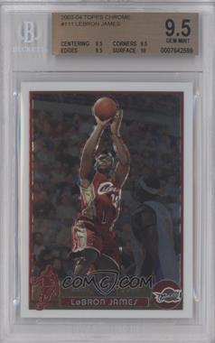 2003-04 Topps Chrome - [Base] #111 - Lebron James [BGS 9.5]