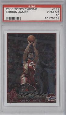 2003-04 Topps Chrome #111 - Lebron James [PSA 10]