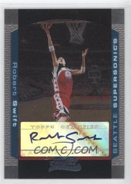 2004-05 Bowman Draft Picks & Prospects Chrome #150 - Robert Swift /250