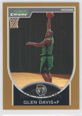 2007-08 Bowman Draft Picks & Stars Chrome Gold Refractor #134 - Glen Davis /99