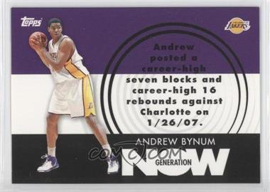 2007-08 Topps - Generation Now #GN17 - Andrew Bynum