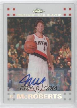 2007-08 Topps Chrome White Refractor Rookie Certified Autograph [Autographed] #121 - Josh McRoberts /10