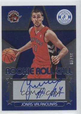 2012-13 Totally Certified - Rookie Roll Call - Blue [Autographed] #67 - Jonas Valanciunas /49