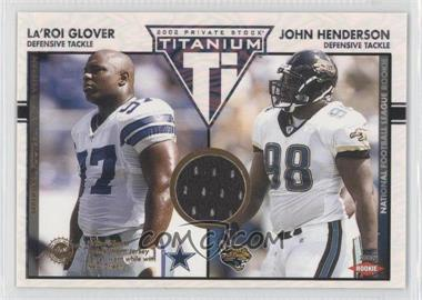 2002 Private Stock Titanium #123 - John Henderson, La'Roi Glover /1100