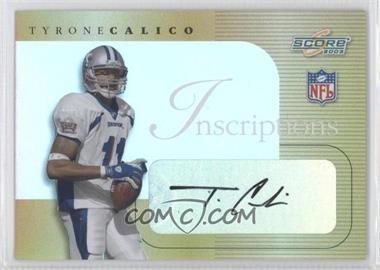 2003 Score Inscriptions Personalized #IN21 - Tyrone Calico /25