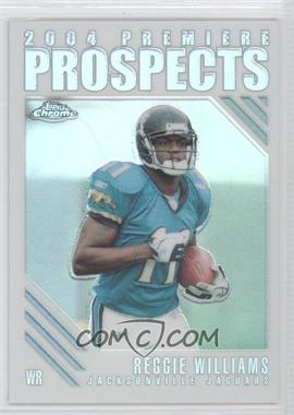 2004 Topps Chrome Premiere Prospects Refractor #PP17 - Reggie Williams /100