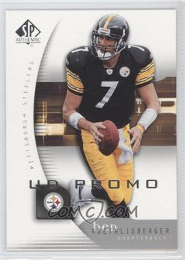 2005 SP Authentic UD Promos #68 - Ben Roethlisberger