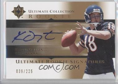 2005 Ultimate Collection - [Base] #224 - Kyle Orton /225