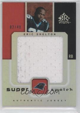 2005 Upper Deck Reflections Super Swatch #SS-ES - Eric Shelton /40