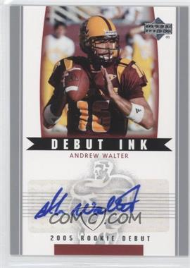 2005 Upper Deck Rookie Debut Debut Ink #DI-AW - Andrew Walter