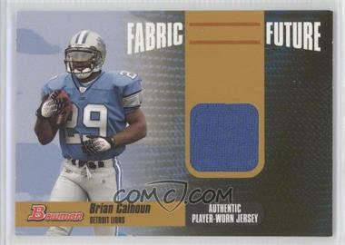 2006 Bowman - Fabric of the Future - Gold #FF-BC - Brian Calhoun /100