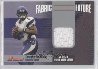 2006 Bowman - Fabric of the Future #FF-TJ - Tarvaris Jackson