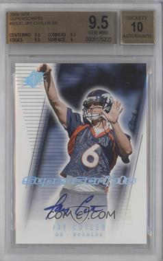 2006 SPx Super Scripts #SS-JC - Jay Cutler [BGS 9.5]