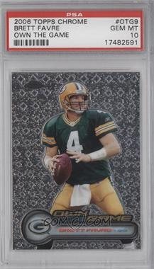2006 Topps Chrome Own the Game #OTG9 - Brett Favre [PSA 10]
