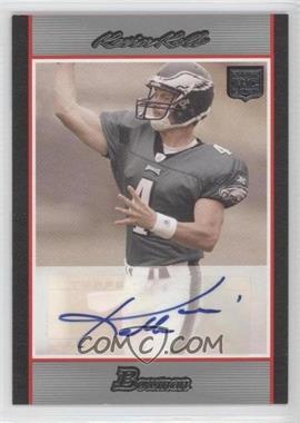 2007 Bowman Rookie Autographs #BAV-KK - Kevin Kolb /199