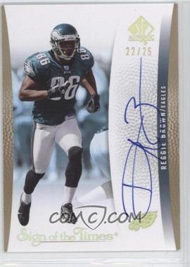 2007 SP Authentic [???] #SOTT-RB - Reggie Brown /25