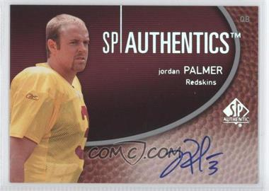 2007 SP Authentic SP Authentics Autographs #SPAA-JP - Jordan Palmer