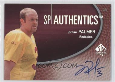 2007 SP Authentic SP Authentics Autographs #SPAA-JP - Jordan Palmer