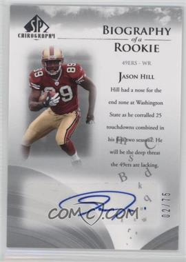2007 SP Chirography - Biography of a Rookie - Silver #BOR-JH - Jason Hill /75