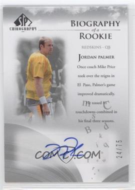 2007 SP Chirography - Biography of a Rookie - Silver #BOR-JP - Jordan Palmer /75