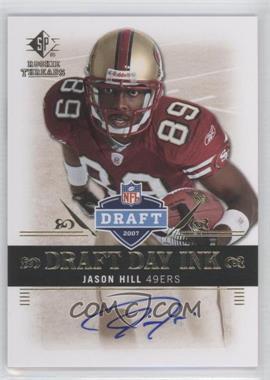 2007 SP Rookie Threads - Draft Day Ink #DDI-JH - Jason Hill