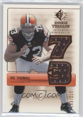 2007 SP Rookie Threads [???] #RT-JT - Joe Thomas /225