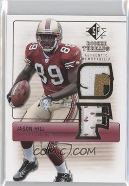 2007 SP Rookie Threads Authentic Memorabilia #RT-JH - Jason Hill