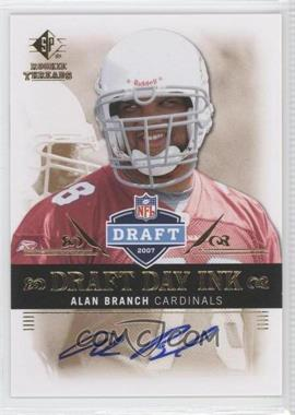 2007 SP Rookie Threads Draft Day Ink #DDI-AB - Alan Branch