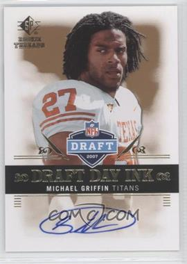 2007 SP Rookie Threads Draft Day Ink #DDI-MG - Michael Griffin