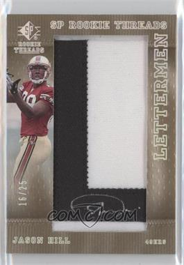 2007 SP Rookie Threads Lettermen Black #152 - Jason Hill /25