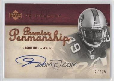 2007 UD Premier - Penmanship - Bronze #PP-JH - Jason Hill /75